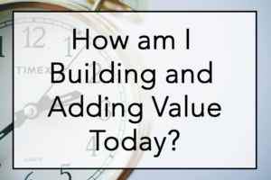 Building and Adding Value